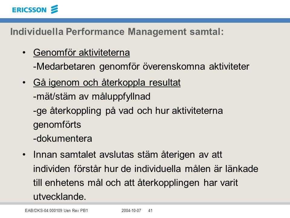 EAB/DKS-04:000109 Uen Rev PB12004-10-0741 Individuella Performance Management samtal: Genomför aktiviteterna -Medarbetaren genomför överenskomna aktiv