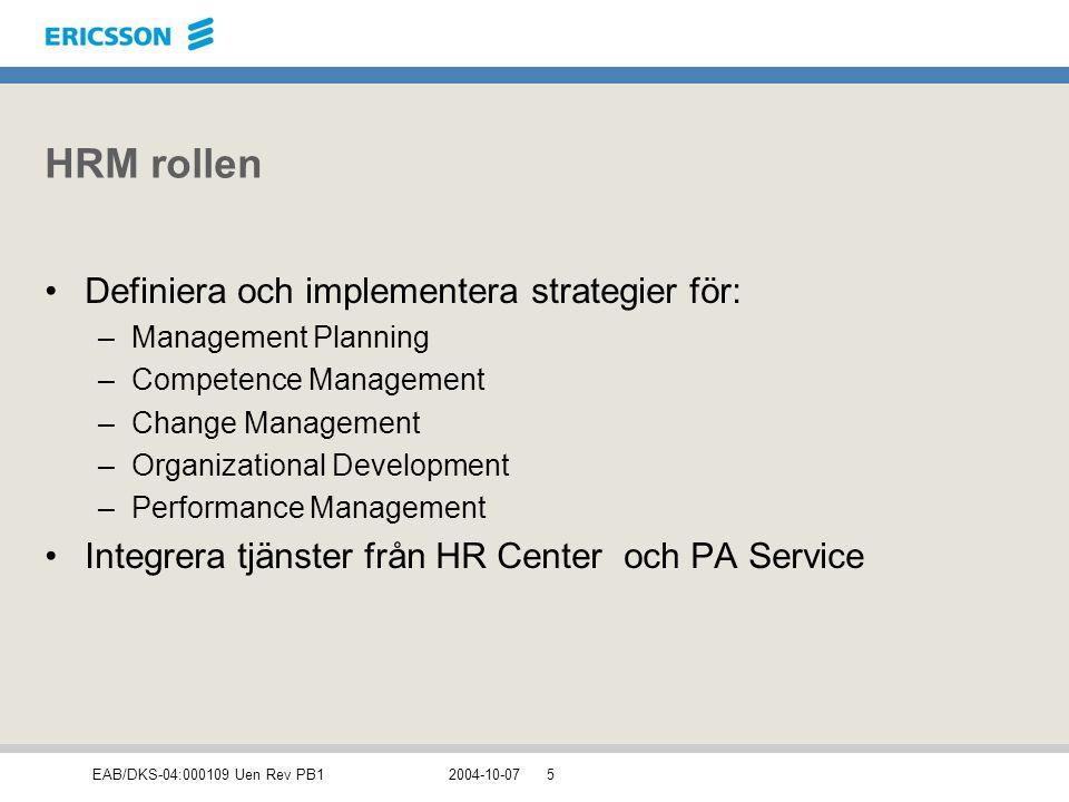 EAB/DKS-04:000109 Uen Rev PB12004-10-075 HRM rollen Definiera och implementera strategier för: –Management Planning –Competence Management –Change Man