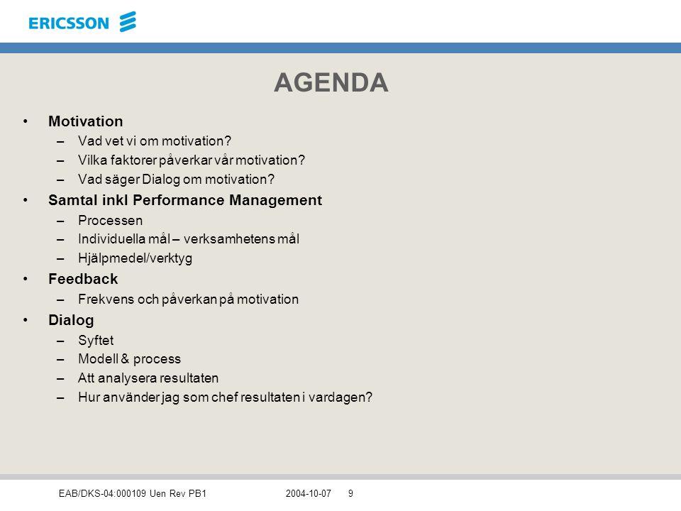 EAB/DKS-04:000109 Uen Rev PB12004-10-0740 Individuella Performance Management samtal: Sätt individuella mål: -förbered er enskilt inför samtalet -diskutera hur ni ska bryta ner enhetsmål till individuella mål -stäm av att personen förstår hur individmålen är länkade till enhetsmålen -besluta om hur måluppfyllnaden skall mätas Gör aktivitetsplaner -planera aktiviteter som behöver komma till stånd -dokumentera mål, hur dessa skall mätas samt aktivitetsplan