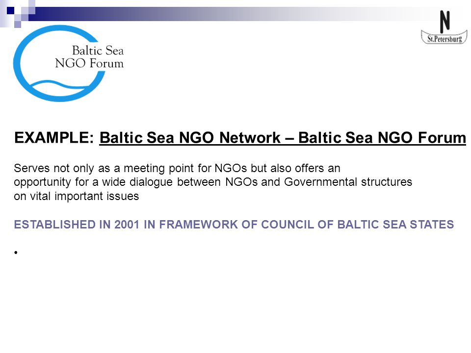 EXAMPLE: Baltic Sea NGO Network – Baltic Sea NGO Forum Serves not only as a meeting point for NGOs but also offers an opportunity for a wide dialogue