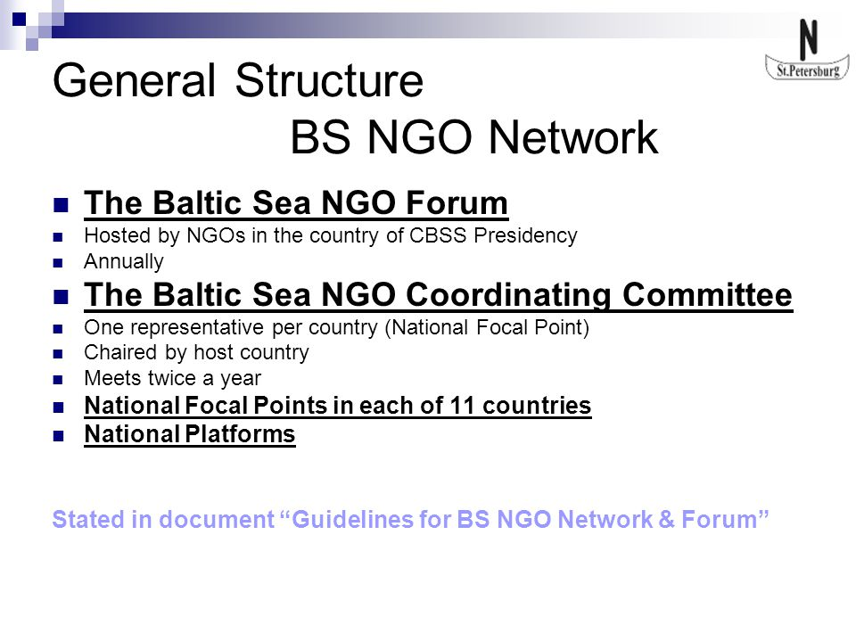 General Structure BS NGO Network The Baltic Sea NGO Forum Hosted by NGOs in the country of CBSS Presidency Annually The Baltic Sea NGO Coordinating Co
