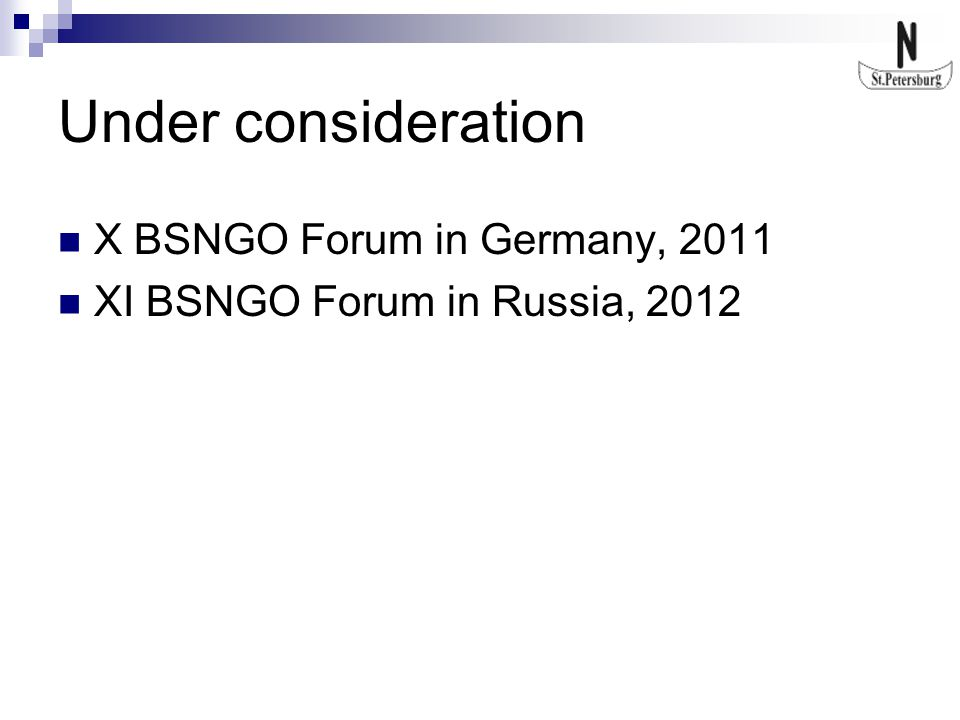 Under consideration X BSNGO Forum in Germany, 2011 XI BSNGO Forum in Russia, 2012
