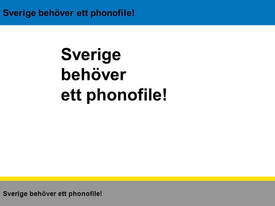 Sverige behöver ett phonofile! Sverige behöver ett phonofile!