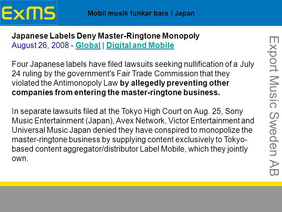 Mobil musik funkar bara i Japan Export Music Sweden AB Japanese Labels Deny Master-Ringtone Monopoly August 26, 2008 - Global | Digital and Mobile Fou