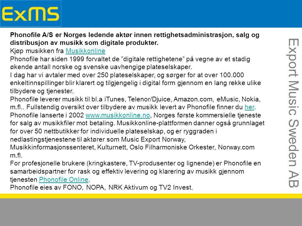Export Music Sweden AB Phonofile A/S er Norges ledende aktør innen rettighetsadministrasjon, salg og distribusjon av musikk som digitale produkter.