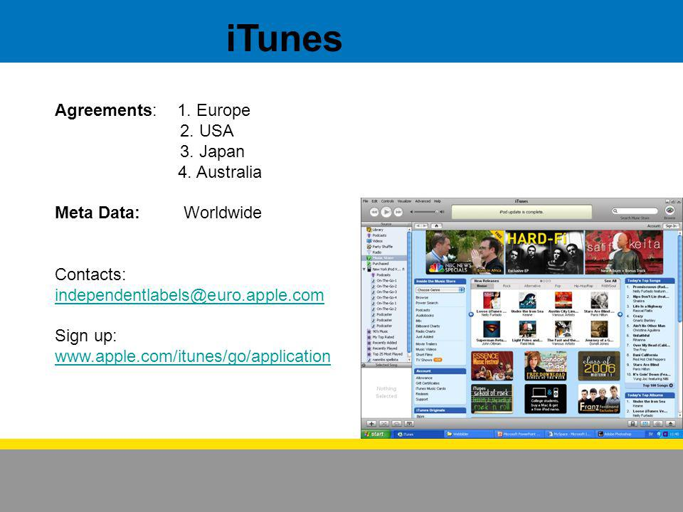 iTunes Agreements: 1. Europe 2. USA 3. Japan 4. Australia Meta Data: Worldwide Contacts: independentlabels@euro.apple.com Sign up: www.apple.com/itune