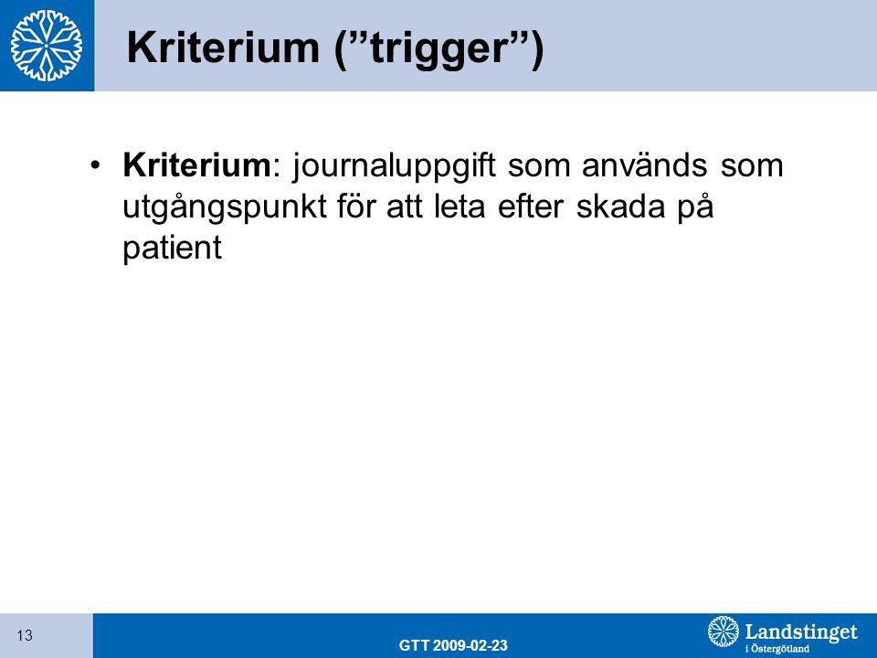 """GTT 2009-02-23 13 Kriterium (""""trigger"""") Kriterium: journaluppgift som används som utgångspunkt för att leta efter skada på patient"""