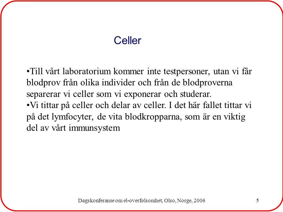 Dagskonferanse om el-overfølsomhet, Olso, Norge, 20065 Till vårt laboratorium kommer inte testpersoner, utan vi får blodprov från olika individer och från de blodproverna separerar vi celler som vi exponerar och studerar.