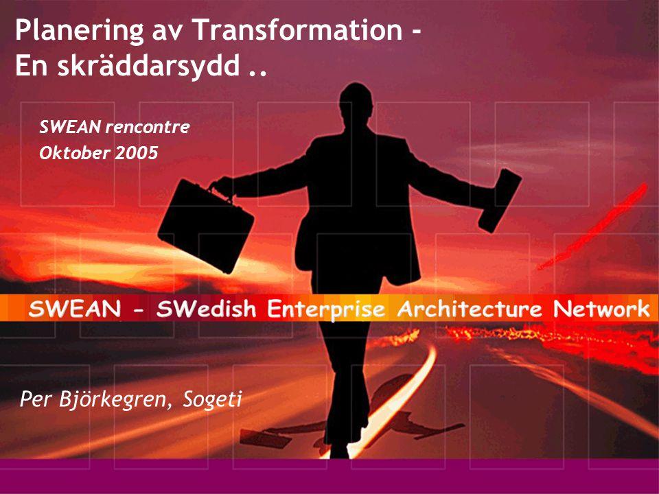 Planering av Transformation - En skräddarsydd.. SWEAN rencontre Oktober 2005 Per Björkegren, Sogeti