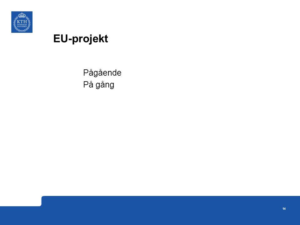 EU-projekt Pågående På gång 14