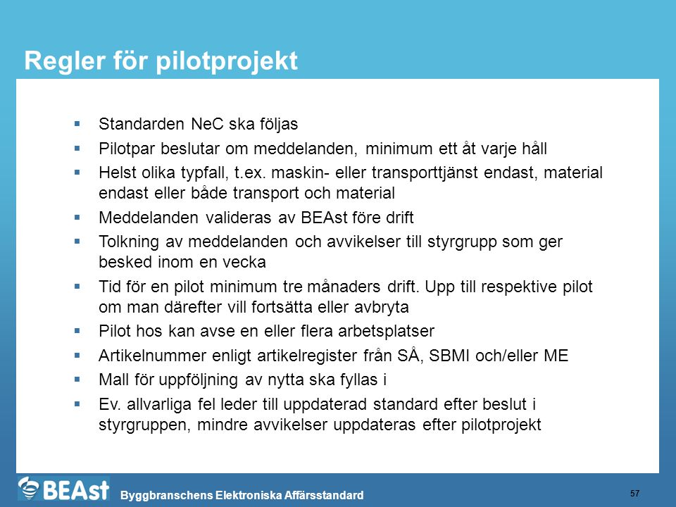 Byggbranschens Elektroniska Affärsstandard Regler för pilotprojekt 57  Standarden NeC ska följas  Pilotpar beslutar om meddelanden, minimum ett åt varje håll  Helst olika typfall, t.ex.