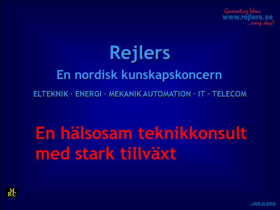 Rejlers En nordisk kunskapskoncern ELTEKNIK · ENERGI · MEKANIK AUTOMATION · IT · TELECOM En hälsosam teknikkonsult med stark tillväxt