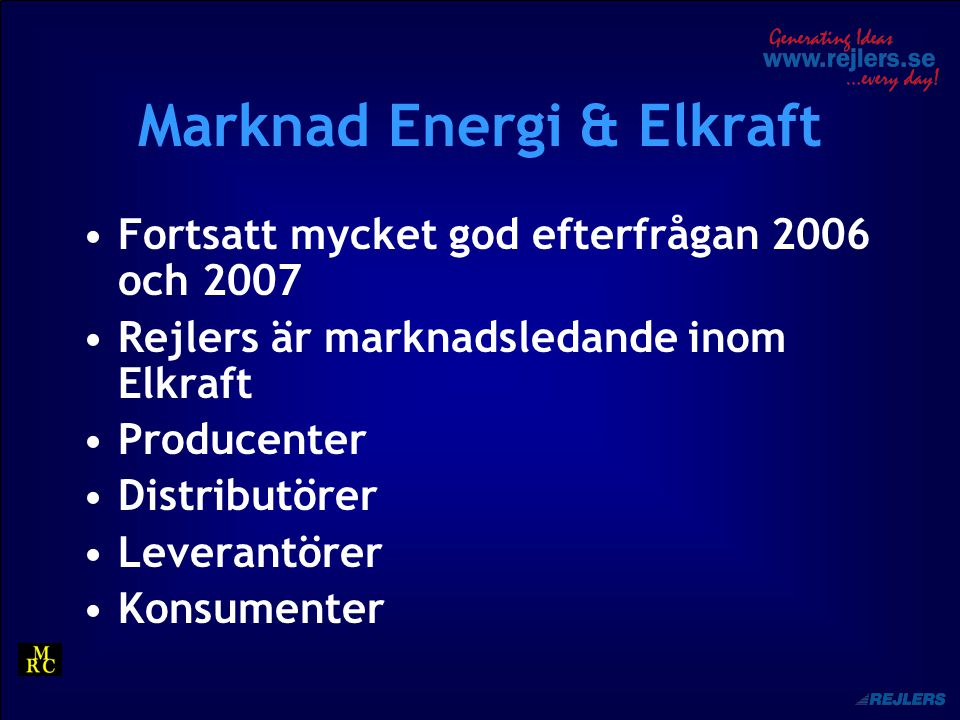 Marknad Energi & Elkraft Fortsatt mycket god efterfrågan 2006 och 2007 Rejlers är marknadsledande inom Elkraft Producenter Distributörer Leverantörer Konsumenter