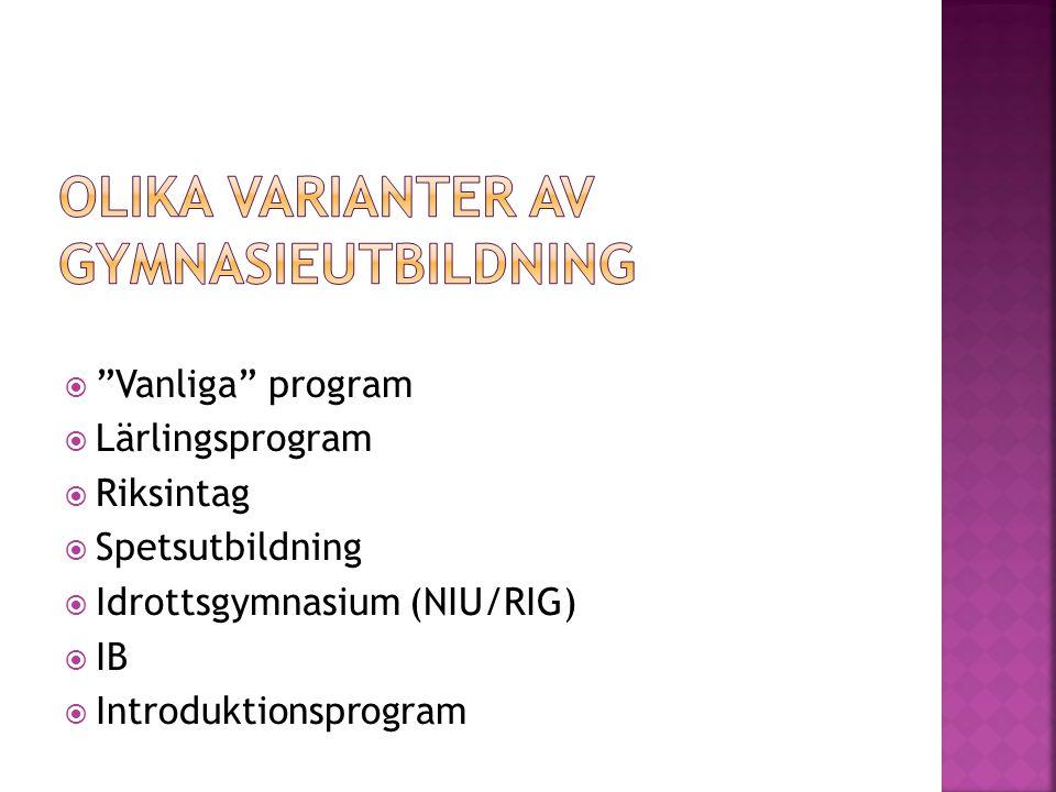 """ """"Vanliga"""" program  Lärlingsprogram  Riksintag  Spetsutbildning  Idrottsgymnasium (NIU/RIG)  IB  Introduktionsprogram"""