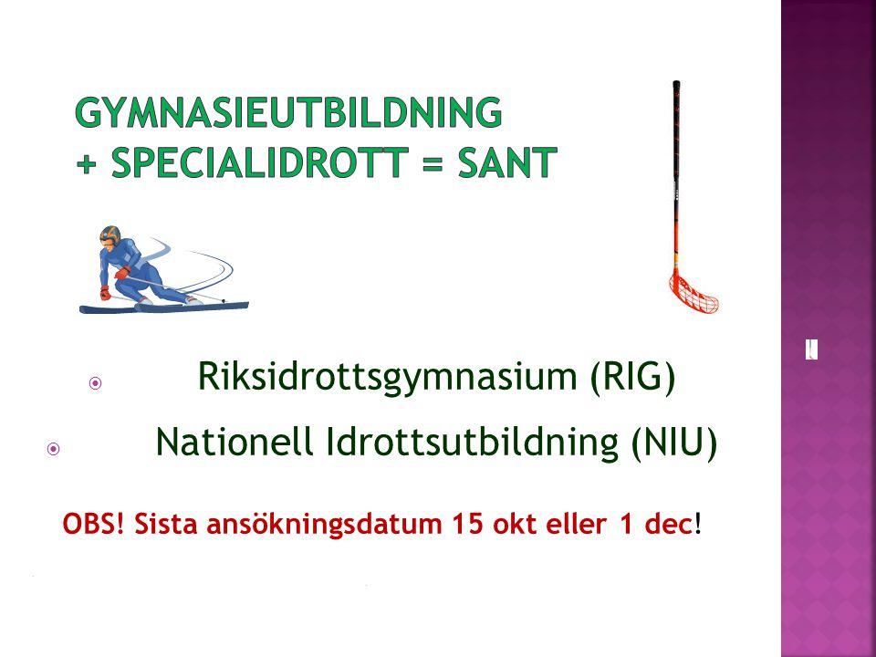  Riksidrottsgymnasium (RIG)  Nationell Idrottsutbildning (NIU) OBS! Sista ansökningsdatum 15 okt eller 1 dec! -