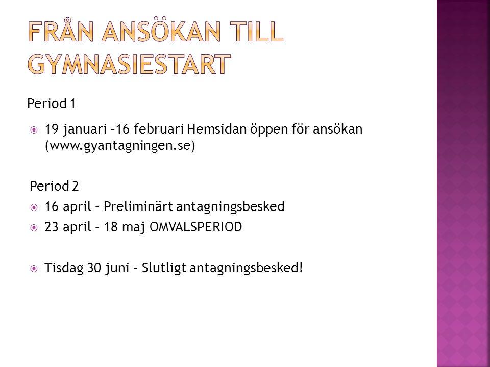 Period 1  19 januari –16 februari Hemsidan öppen för ansökan (www.gyantagningen.se) Period 2  16 april – Preliminärt antagningsbesked  23 april – 1