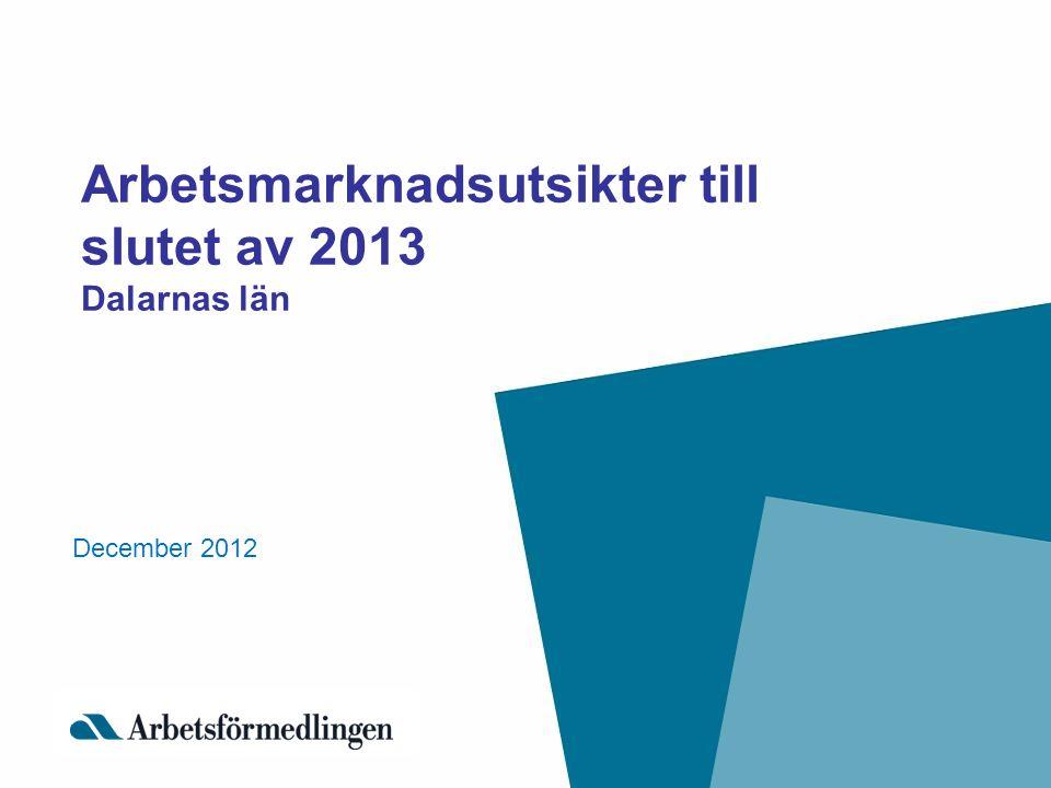 Arbetsmarknadsutsikter till slutet av 2013 Dalarnas län December 2012