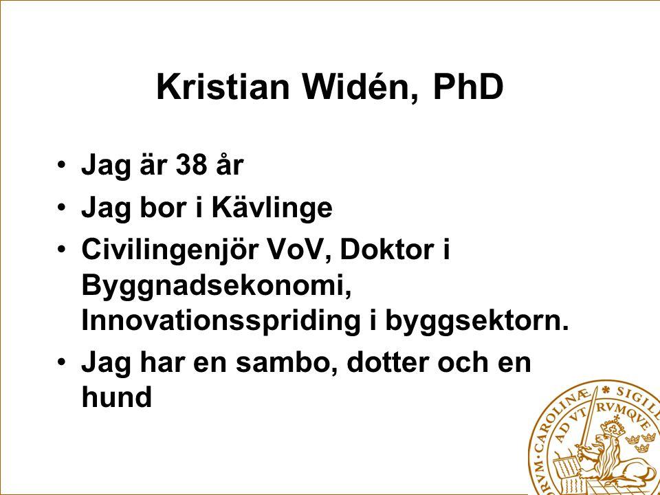 Jag är 38 år Jag bor i Kävlinge Civilingenjör VoV, Doktor i Byggnadsekonomi, Innovationsspriding i byggsektorn.