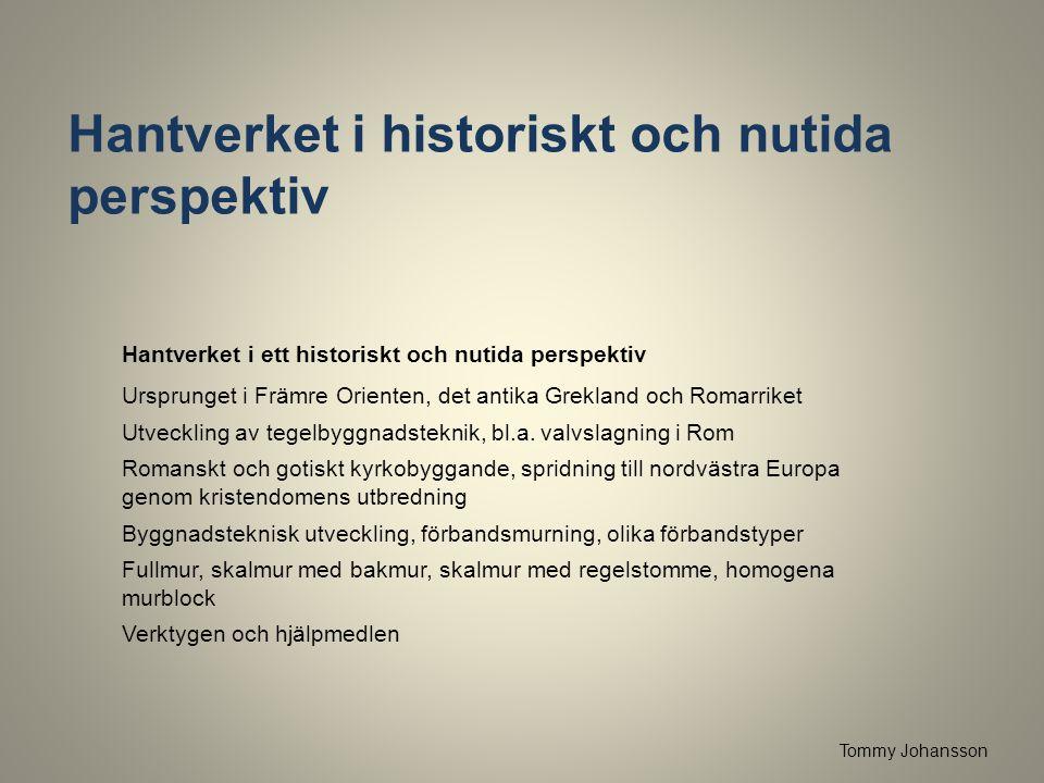 Hantverket i historiskt och nutida perspektiv Tommy Johansson Hantverket i ett historiskt och nutida perspektiv Ursprunget i Främre Orienten, det anti