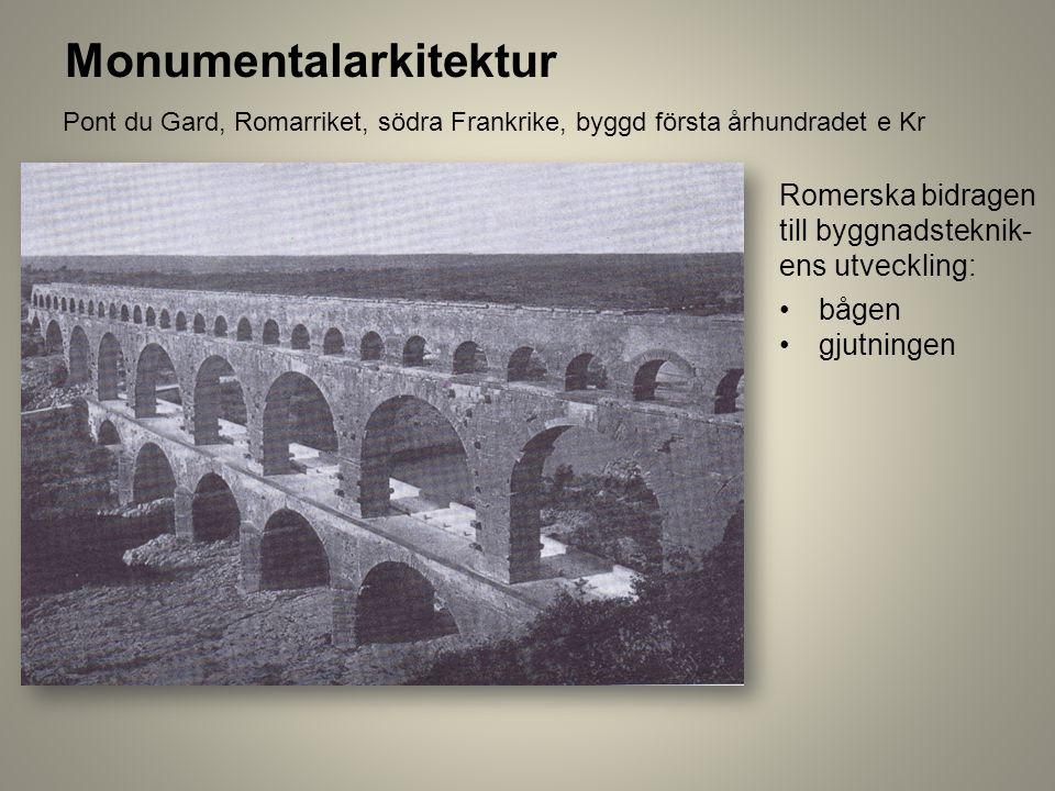 Romerska bidragen till byggnadsteknik- ens utveckling: bågen gjutningen Monumentalarkitektur Pont du Gard, Romarriket, södra Frankrike, byggd första å