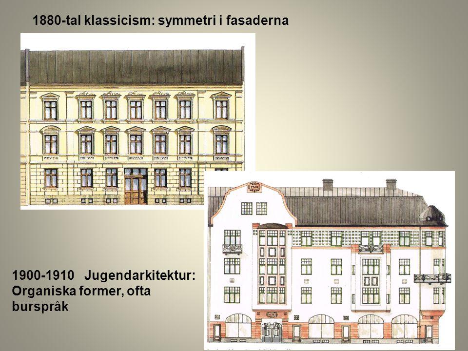 1880-tal klassicism: symmetri i fasaderna 1900-1910 Jugendarkitektur: Organiska former, ofta burspråk