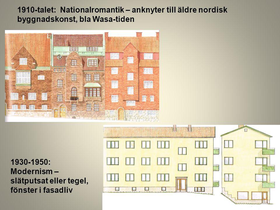 1910-talet: Nationalromantik – anknyter till äldre nordisk byggnadskonst, bla Wasa-tiden 1930-1950: Modernism – slätputsat eller tegel, fönster i fasa