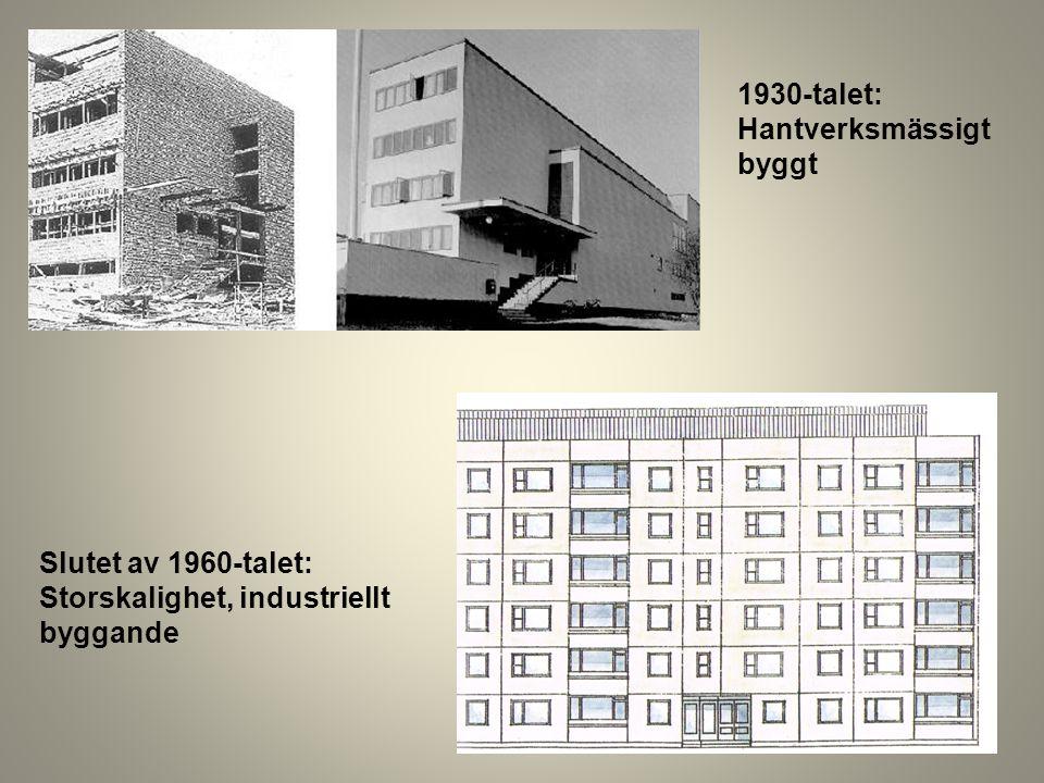 1930-talet: Hantverksmässigt byggt Slutet av 1960-talet: Storskalighet, industriellt byggande