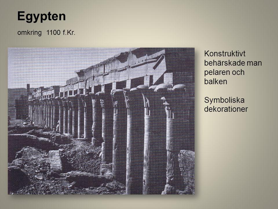 Konstruktivt behärskade man pelaren och balken Symboliska dekorationer Egypten omkring 1100 f.Kr.
