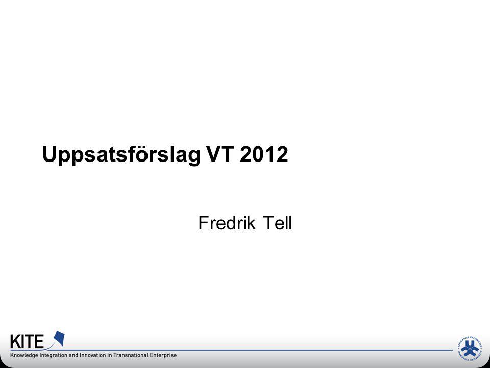Uppsatsförslag VT 2012 Fredrik Tell