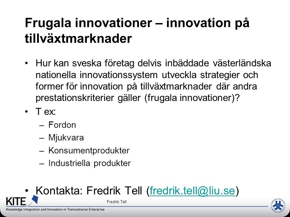 Frugala innovationer – innovation på tillväxtmarknader Hur kan sveska företag delvis inbäddade västerländska nationella innovationssystem utveckla strategier och former för innovation på tillväxtmarknader där andra prestationskriterier gäller (frugala innovationer).