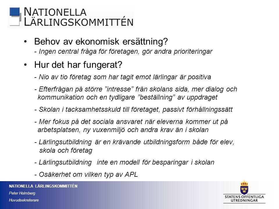 NATIONELLA LÄRLINGSKOMMITTÉN Peter Holmberg Huvudsekreterare Behov av ekonomisk ersättning? - Ingen central fråga för företagen, gör andra prioriterin