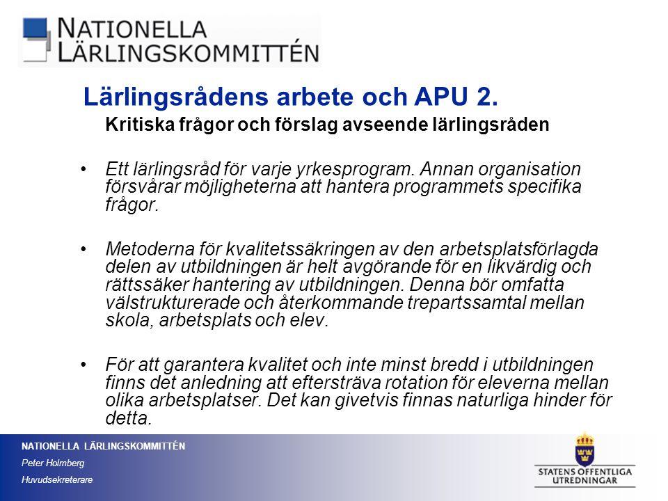 NATIONELLA LÄRLINGSKOMMITTÉN Peter Holmberg Huvudsekreterare Kritiska frågor och förslag avseende lärlingsråden Ett lärlingsråd för varje yrkesprogram