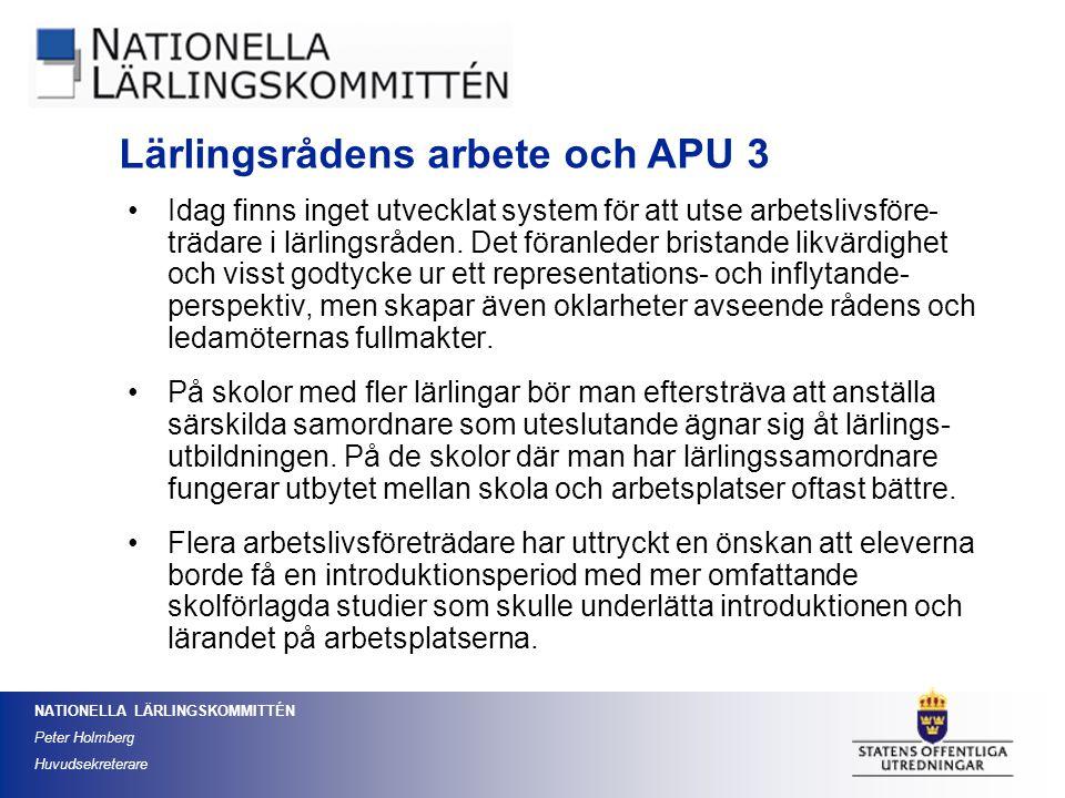 NATIONELLA LÄRLINGSKOMMITTÉN Peter Holmberg Huvudsekreterare Idag finns inget utvecklat system för att utse arbetslivsföre- trädare i lärlingsråden. D
