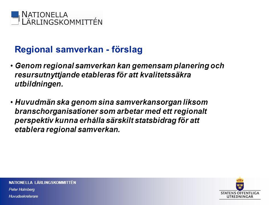 NATIONELLA LÄRLINGSKOMMITTÉN Peter Holmberg Huvudsekreterare Genom regional samverkan kan gemensam planering och resursutnyttjande etableras för att k