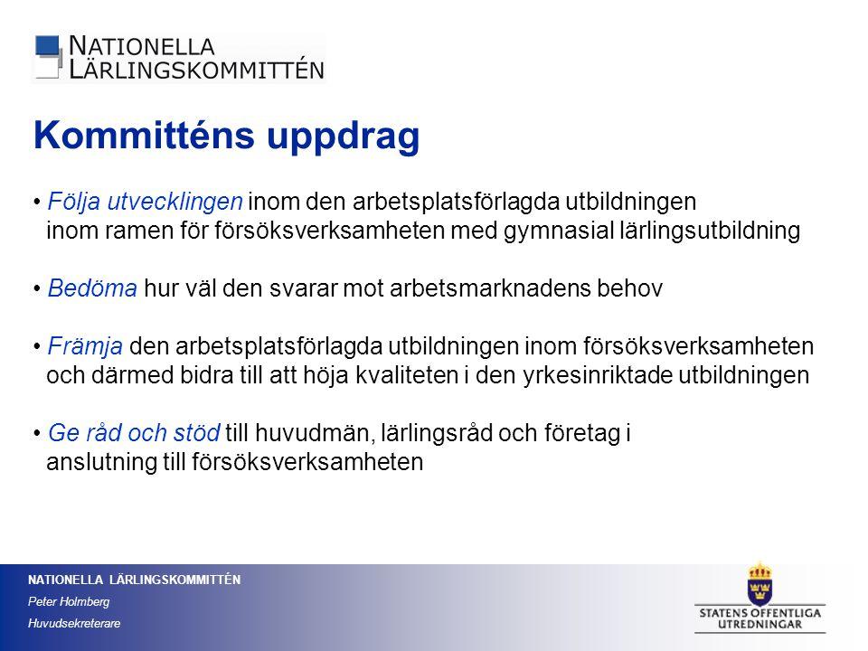 NATIONELLA LÄRLINGSKOMMITTÉN Peter Holmberg Huvudsekreterare Följa utvecklingen inom den arbetsplatsförlagda utbildningen inom ramen för försöksverksa