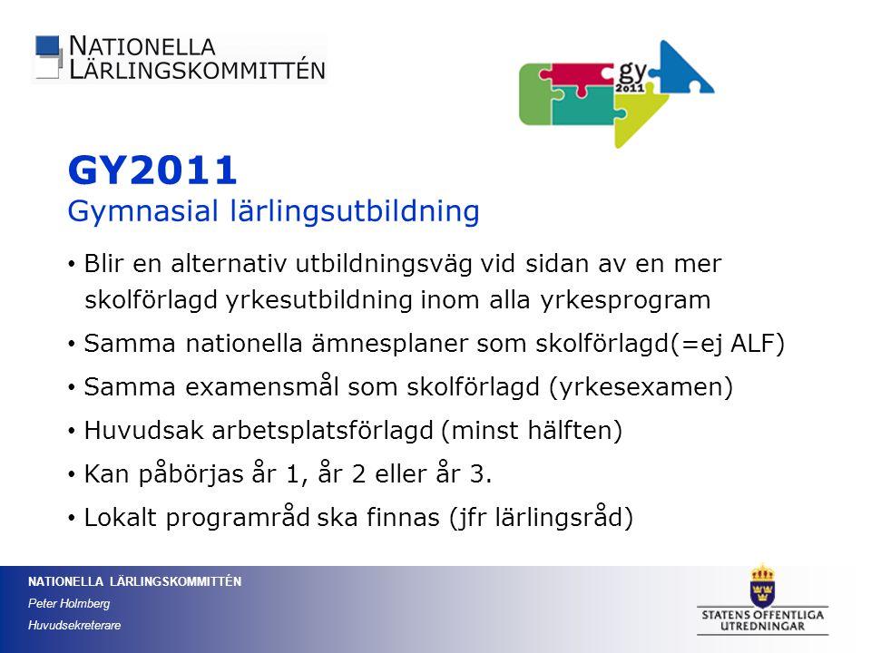 NATIONELLA LÄRLINGSKOMMITTÉN Peter Holmberg Huvudsekreterare GY2011 Gymnasial lärlingsutbildning Blir en alternativ utbildningsväg vid sidan av en mer