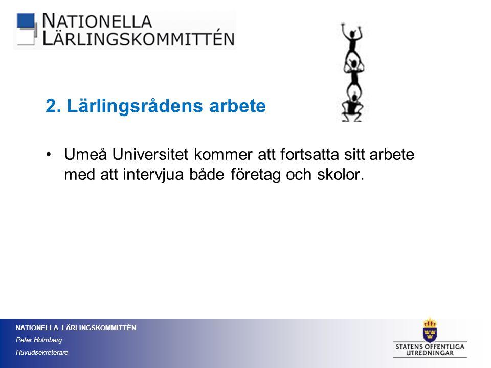NATIONELLA LÄRLINGSKOMMITTÉN Peter Holmberg Huvudsekreterare Umeå Universitet kommer att fortsatta sitt arbete med att intervjua både företag och skol