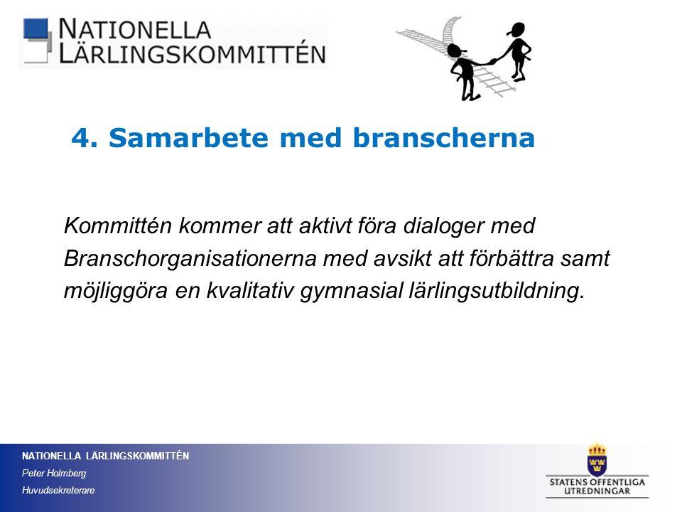NATIONELLA LÄRLINGSKOMMITTÉN Peter Holmberg Huvudsekreterare Kommittén kommer att aktivt föra dialoger med Branschorganisationerna med avsikt att förb
