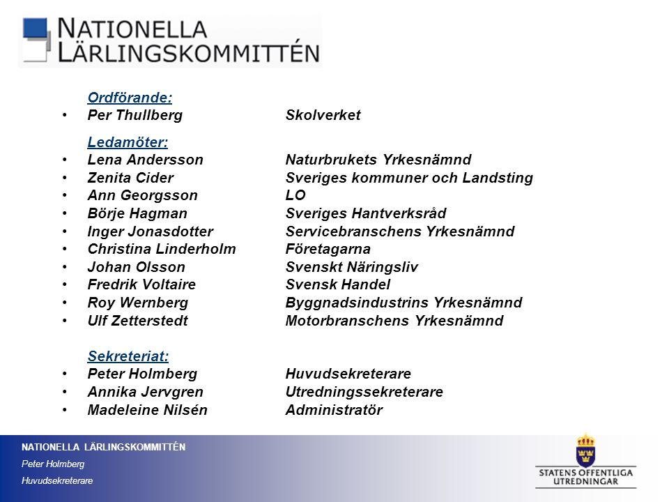 NATIONELLA LÄRLINGSKOMMITTÉN Peter Holmberg Huvudsekreterare Gymnasial lärlingsutbildning – utbildning för jobb Erfarenheter från andra försöksåret SOU 2010:75