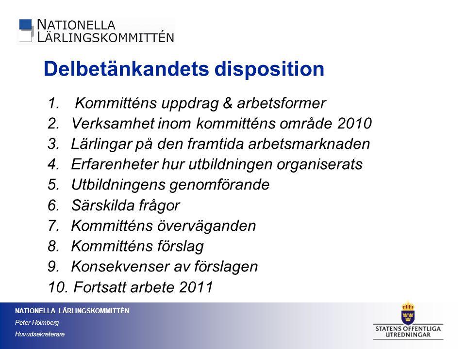 NATIONELLA LÄRLINGSKOMMITTÉN Peter Holmberg Huvudsekreterare 1. Kommitténs uppdrag & arbetsformer 2. Verksamhet inom kommitténs område 2010 3. Lärling
