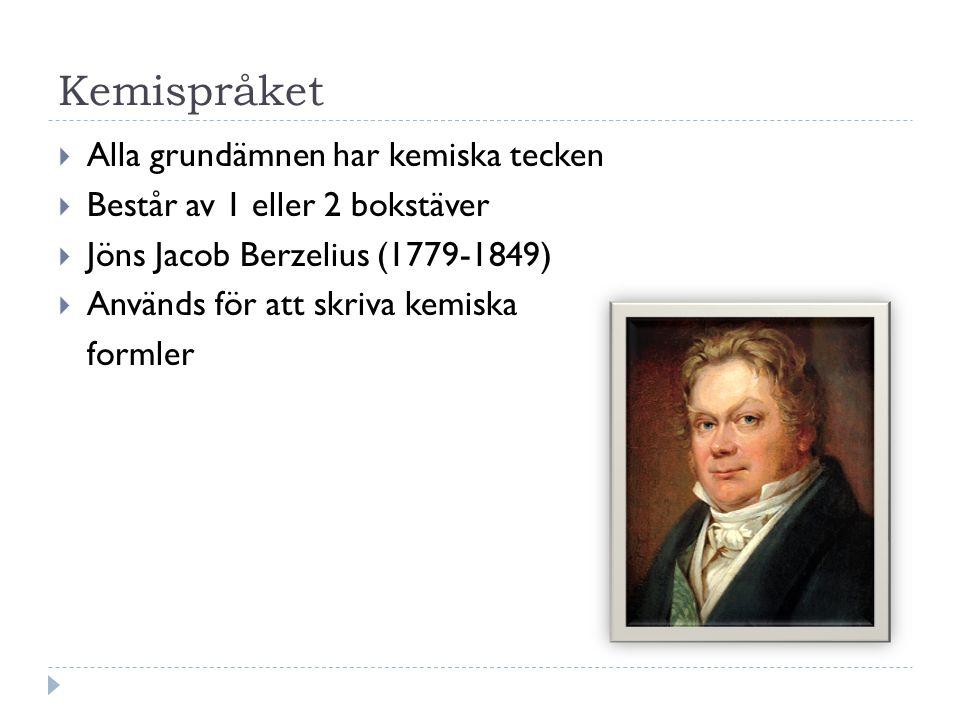 Kemispråket  Alla grundämnen har kemiska tecken  Består av 1 eller 2 bokstäver  Jöns Jacob Berzelius (1779-1849)  Används för att skriva kemiska f