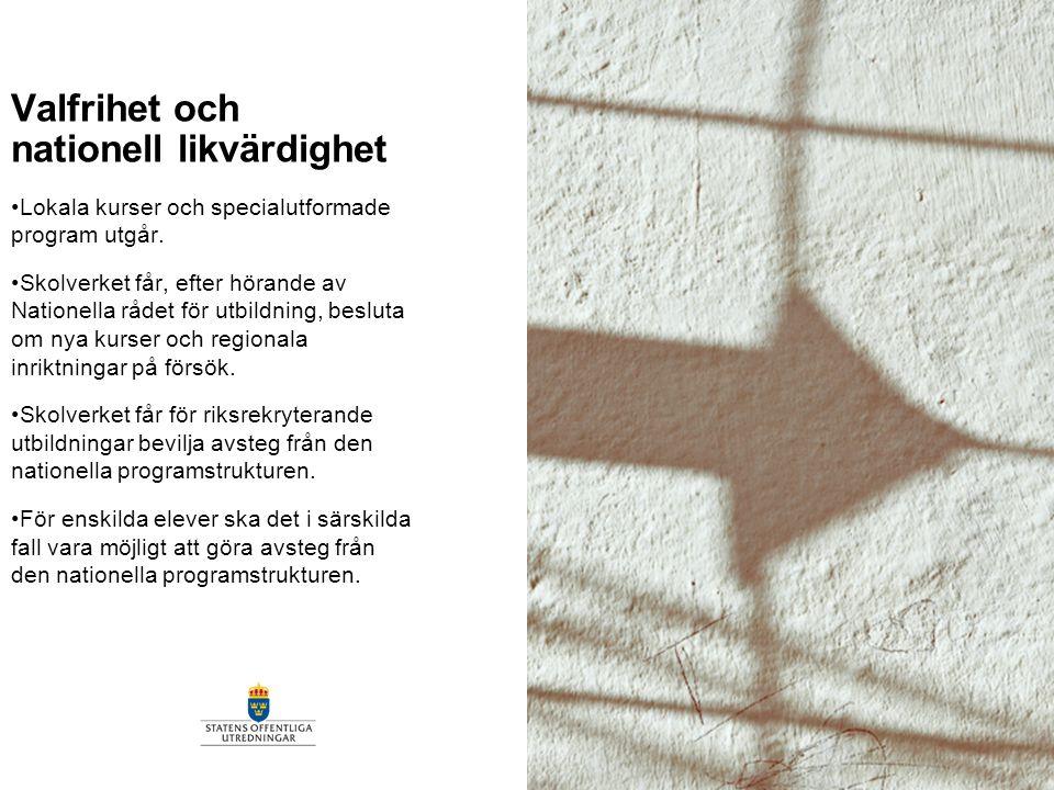 Valfrihet och nationell likvärdighet Lokala kurser och specialutformade program utgår. Skolverket får, efter hörande av Nationella rådet för utbildnin