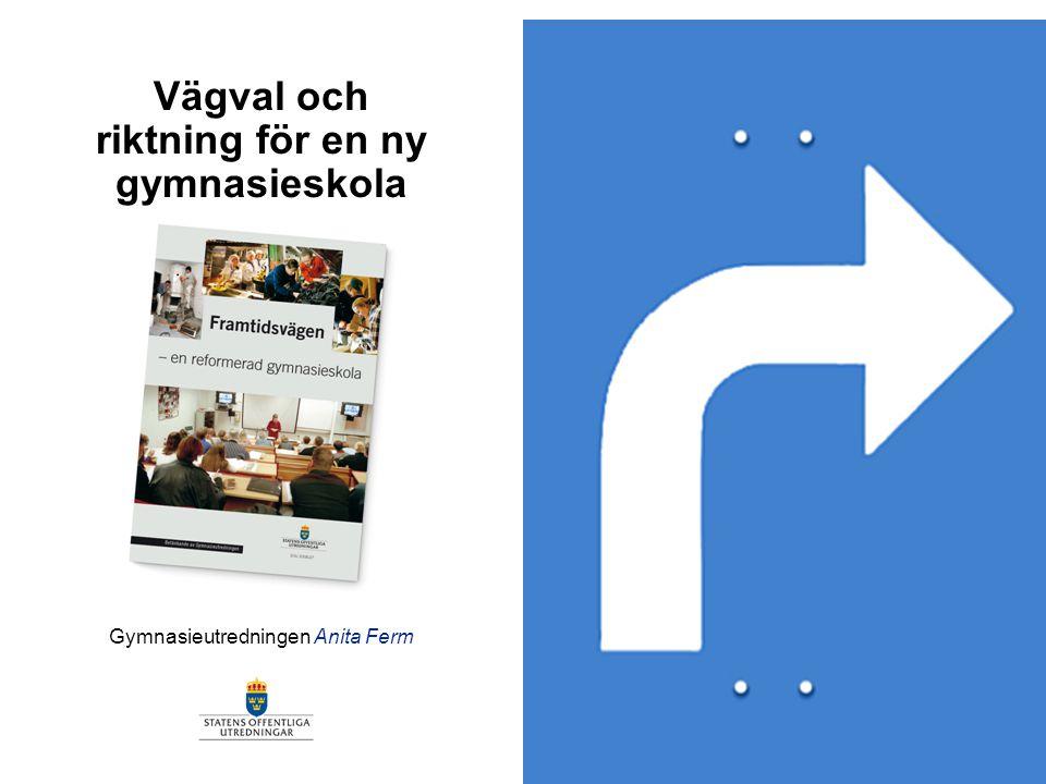 Gymnasieutredningen Anita Ferm Vägval och riktning för en ny gymnasieskola
