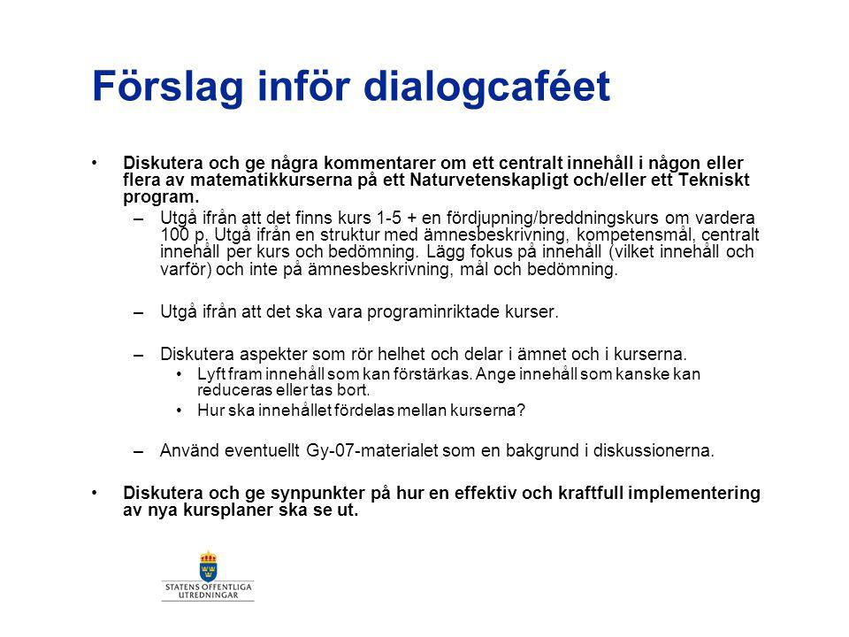 Förslag inför dialogcaféet Diskutera och ge några kommentarer om ett centralt innehåll i någon eller flera av matematikkurserna på ett Naturvetenskapl