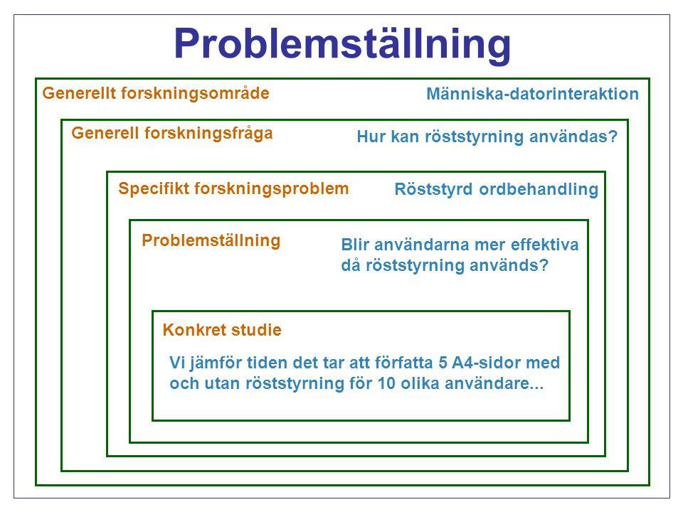Problemställning Generellt forskningsområde Generell forskningsfråga Specifikt forskningsproblem Problemställning Konkret studie Lärande system Hur kan system lära sig rangordna alternativ.