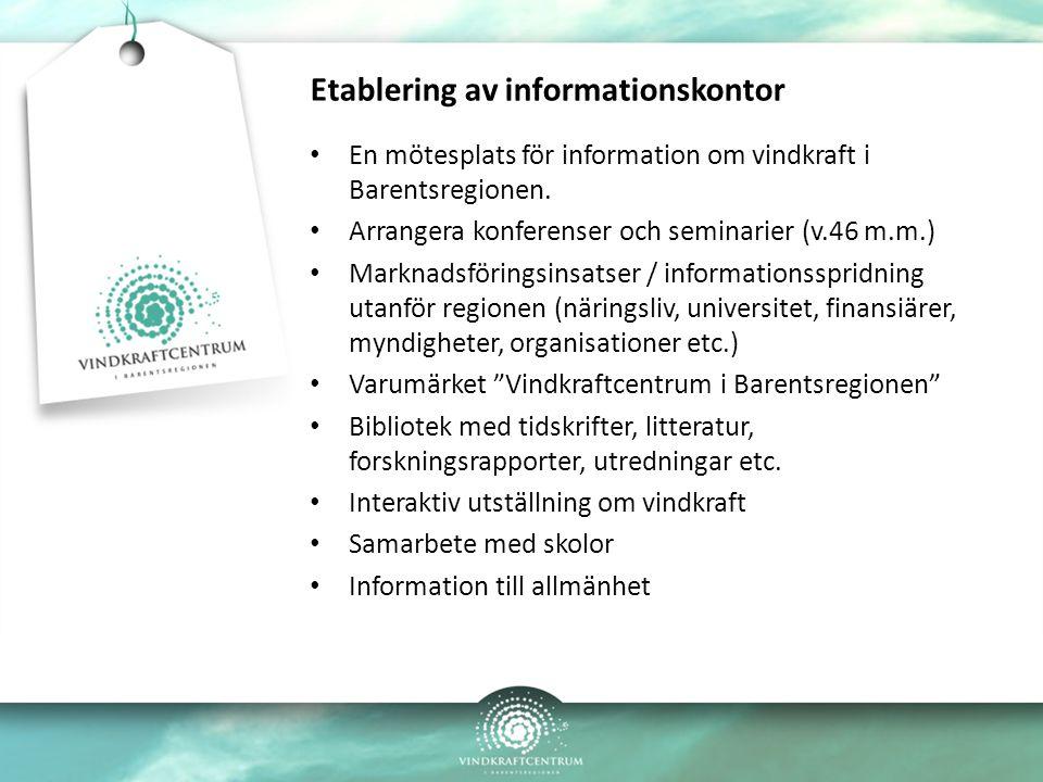 Etablering av informationskontor En mötesplats för information om vindkraft i Barentsregionen. Arrangera konferenser och seminarier (v.46 m.m.) Markna