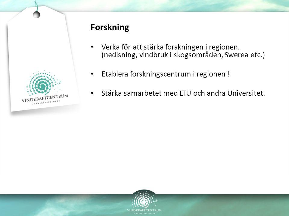 Forskning Verka för att stärka forskningen i regionen. (nedisning, vindbruk i skogsområden, Swerea etc.) Etablera forskningscentrum i regionen ! Stärk