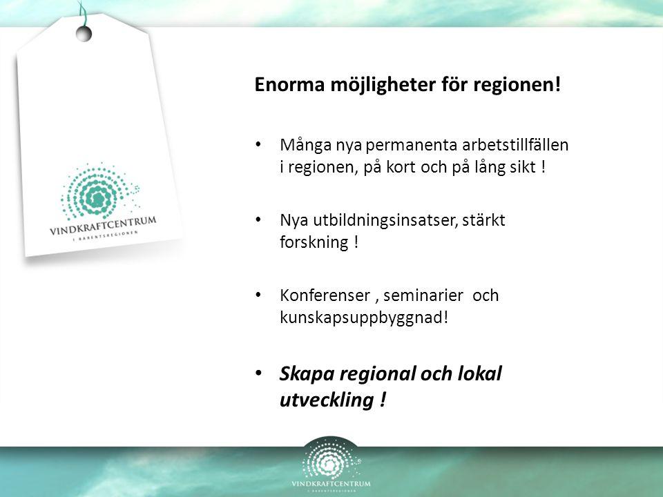 Många nya permanenta arbetstillfällen i regionen, på kort och på lång sikt ! Nya utbildningsinsatser, stärkt forskning ! Konferenser, seminarier och k