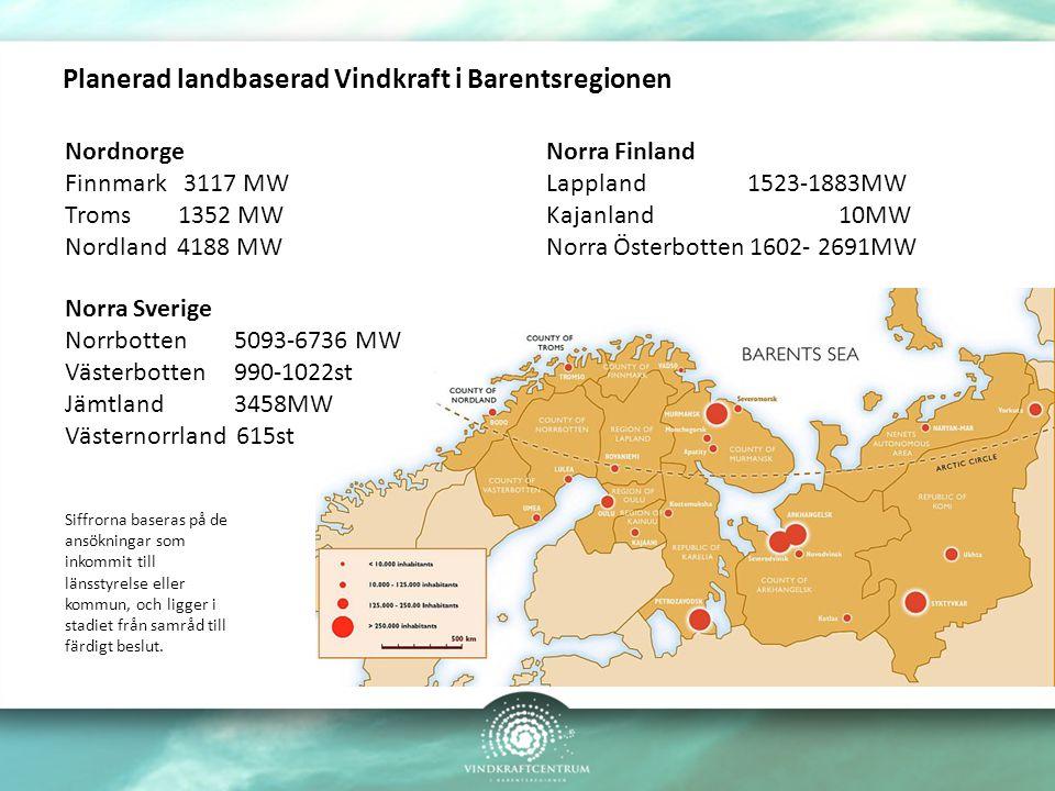 Planerad landbaserad Vindkraft i Barentsregionen Nordnorge Finnmark 3117 MW Troms 1352 MW Nordland 4188 MW Norra Finland Lappland 1523-1883MW Kajanlan