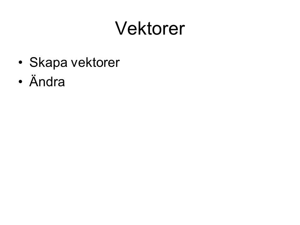Vektorer Skapa vektorer Ändra